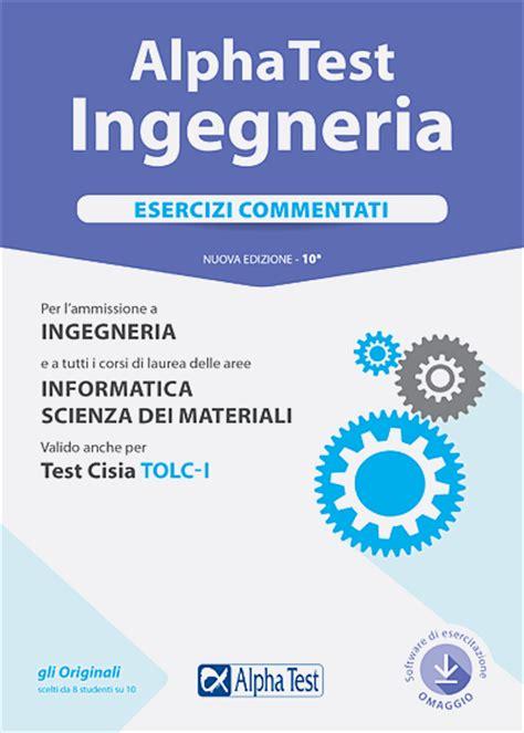 Simulazione Test Ingresso Ingegneria by Libri Per Test Di Ammissione Universit 224 Maturit 224 E