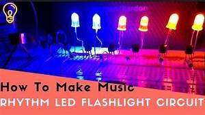 How To Make A Music Rhythm Led Flashlight Circuit