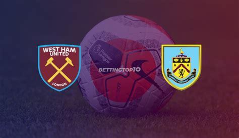 West Ham United vs Burnley: Betting Tips, Odds & Predictions