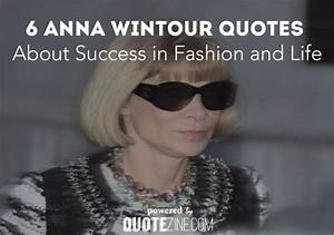 6 Anna Wintour Quotes About Success In Fashion And Life