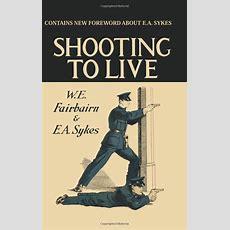 Shooting To Live We Fairbairn, Ea Sykes  As One Does  Guns, Kindergarten Books, Hand Guns