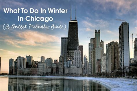 what to do in winter in chicago a budget friendly guide