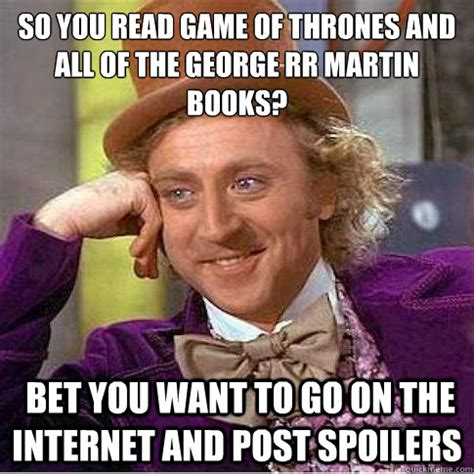 Wanna Bet Meme - so you read game of thrones and all of the george rr martin books bet you want to go on the