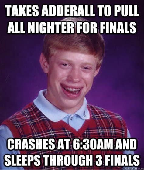 Adderall Memes - takes adderall to pull all nighter for finals crashes at 6 30am and sleeps through 3 finals