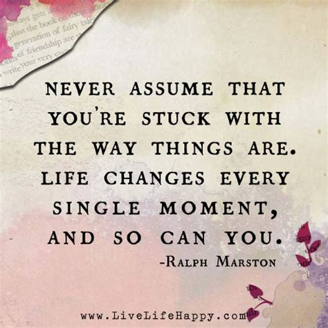 Re Assume by Never Assume That You Re Stuck With The Way Things Are