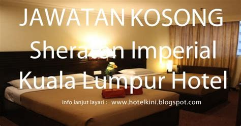 Kitchen Helper Vacancy In Kuala Lumpur by Jawatan Kosong Sheraton Imperial Kuala Lumpur Hotel 2016