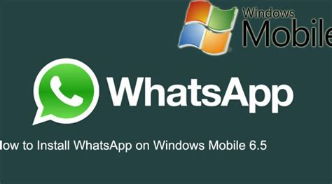 how to install whatsapp on windows mobile 6 5 how to chat