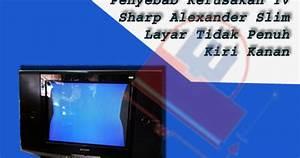 Penyebab Kerusakan Tv Sharp Alexander Slim Layar Tidak Penuh Kiri Kanan
