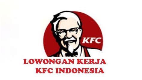 lowongan kerja sma smk   kfc indonesia terima
