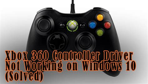 t xbox 360 controller drivers fixed xbox 360 controller driver not working on windows 10
