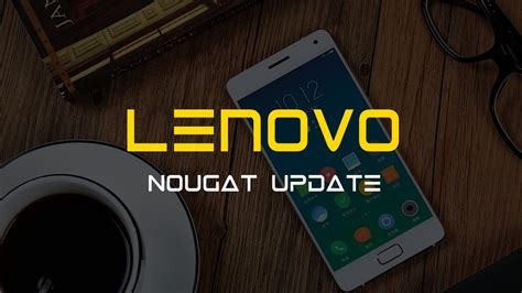 lenovo android 7 0 nougat update release date and device list