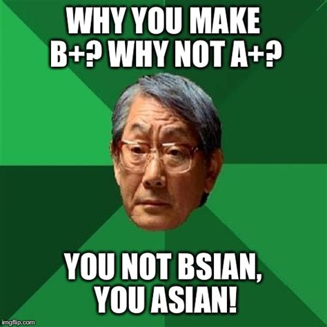 Why You Not Meme - high expectations asian father meme imgflip