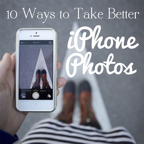 to take better iphone pictures 10 ways to take better iphone photos especially self