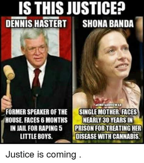 Prison Rape Meme - is this justice dennis hastert shona banda former speaker of the single mother faces house