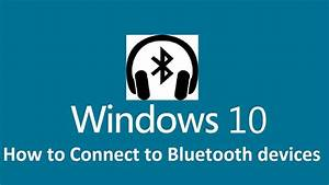 Connect Bluetooth Headphones To Windows 10