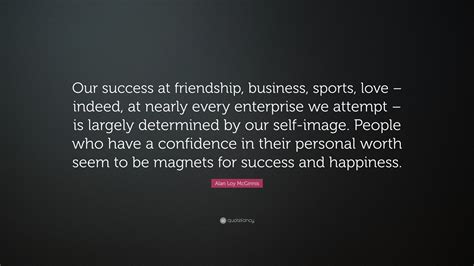 alan loy mcginnis quote  success  friendship
