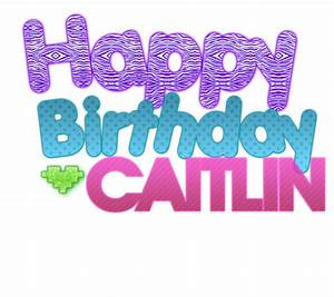 Birthday Caitlin text PNG by anaAddiction on DeviantArt