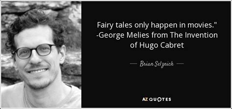hugo georges melies quotes brian selznick quote fairy tales only happen in movies