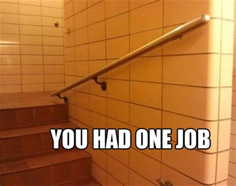 You Had One Job Memes - 75 quot you had one job quot moments mourning news guff
