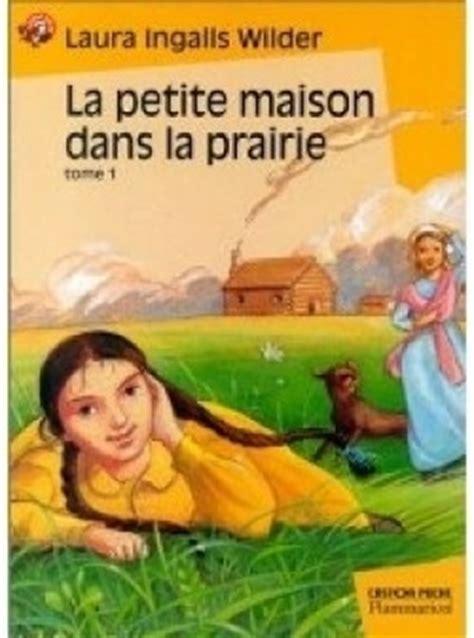 la maison dans la prairie livres la maison dans la prairie tome 1 livraddict