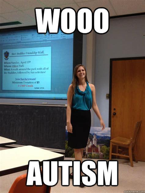 Autistic Memes - wooo autism autism awareness veronica quickmeme