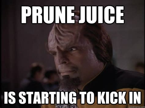 Worf Memes - prune juice is starting to kick in worf face quickmeme