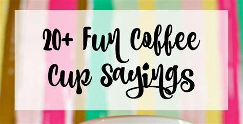fun coffee cup sayings simply darrling