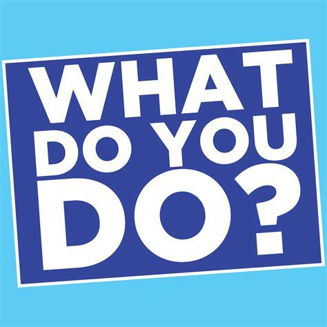 What Do You Do?  The Career Podcast  Listen Via Stitcher