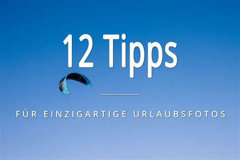 12 Tipps Für Deine Urlaubsfotos  Reise Und