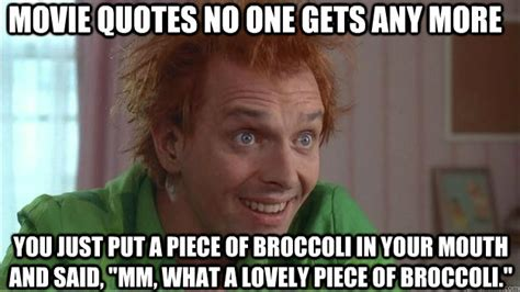 Drop Dead Fred Meme - movie quotes no one gets any more you just put a piece of broccoli in your mouth and said quot mm
