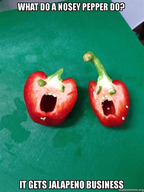 What Do Meme - what do a nosey pepper do it gets jalapeno business make a meme
