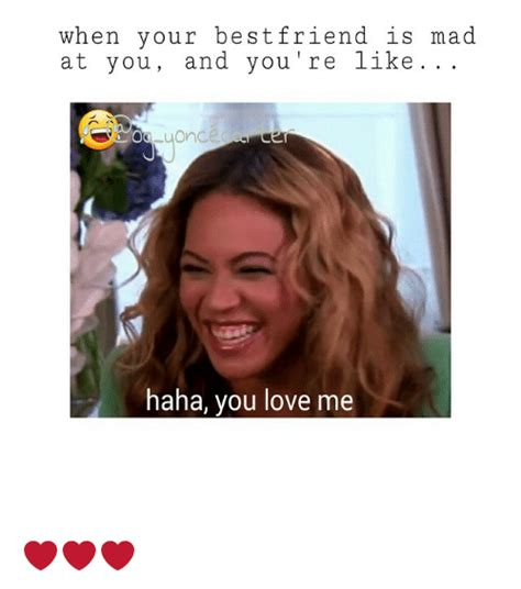 Mad At You Meme - when your best friend s mad at you and you like on haha you love me best friend meme on sizzle
