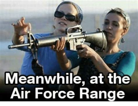 Air Force Memes - meanwhile at the air force range air force meme on sizzle