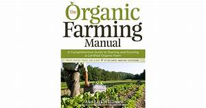The Organic Farming Manual  A Comprehensive Guide To