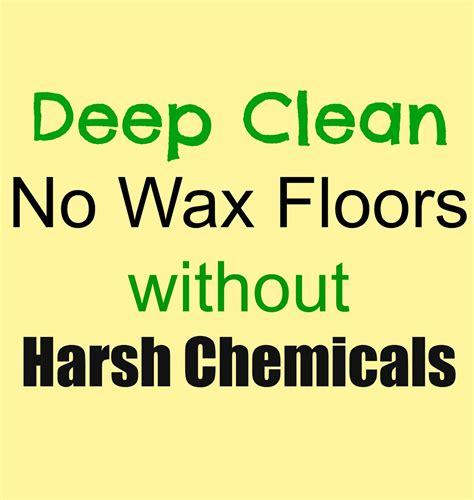 cleaning no wax floors deep cleaning no wax floors without harsh chemicals