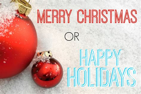 do you say quot merry quot or quot happy holidays quot poll