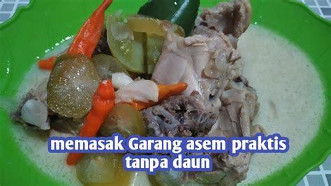 Garang asem ayam adalah resep klasik dari jawa tengah. Resep Garang asem ayam praktis tanpa kukus tanpa daun pisang - YouTube