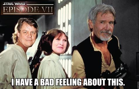 Star Wars 7 Meme - episode vii i have a bad feeling about this star wars know your meme