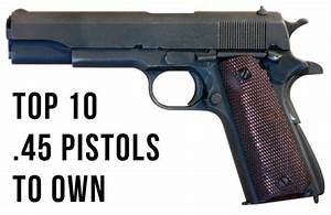 Top Ten .45 Pistols to Own | SkyAboveUs