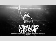 Lionel Messi Never Give Up Football Wallpaper • Dont Give