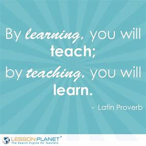 """By learning, you will teach; by teaching, you will learn ..."