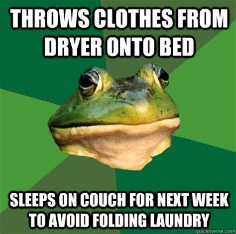 Folding Laundry Meme - throws clothes from dryer onto bed sleeps on couch for next week to avoid folding laundry
