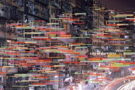 city  darkness sheds light  kowloon walled city