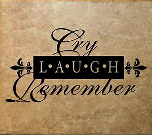 Cry Laugh Remember Memorial Vinyl Wall Decal Stickers