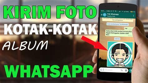 Cara Kirim Banyak Foto Menjadi Album Di Whatsapp Trik