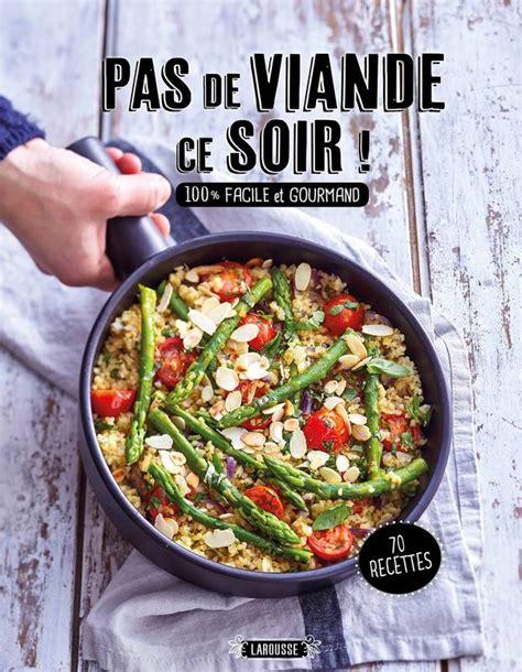 larousse des cuisines du monde livre pas de viande ce soir 100 facile et gourmand