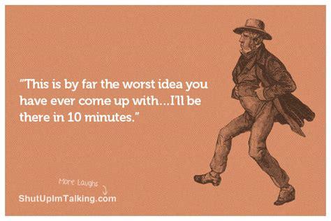 worst idea  shut  im talking