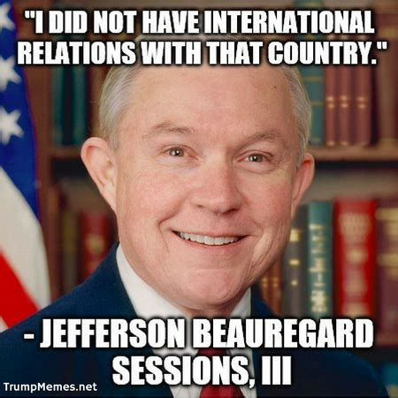 Jeff Sessions Memes - jeff sessions meme i did not have international relations with that country