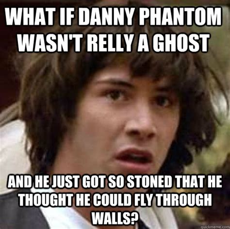 Danny Meme - what if danny phantom wasn t relly a ghost and he just got so stoned that he thought he could