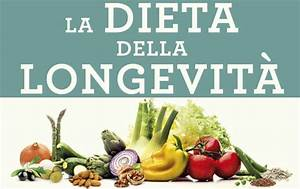 La dieta della longevità: Dallo scienziato che